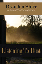 """Sepia image of dust floating up into the sky in the countryside with the book's title """"Listening To Dust"""" in brown in the foreground and the author's name """"Brandon Shire"""" in black at the top."""