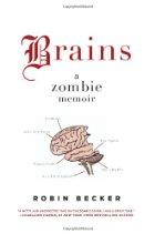 Brains: A Zombie Memoir by Robin Becker
