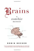 Brains: A Zombie Memoir by Robin Becker