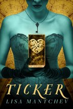 Book Review: Ticker by Lisa Mantchev