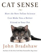 Book Review:  Cat Sense: How the New Feline Science Can Make You a Better Friend to Your Pet by John W.S. Bradshaw