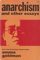 anarchism other essays emma goldman review Emma goldman portrays anarchism as a profoundly liberating philosophy that challenges people to think for themselves, express opinions freely, and avoid the blandness of conventional wisdom.