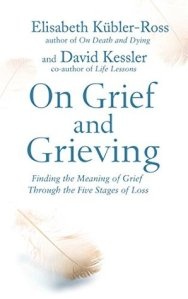 Book Review: On Grief and Grieving: Finding the Meaning of Grief Through the Five Stages of Loss by Dr. Elisabeth Kübler-Ross and David Kessler