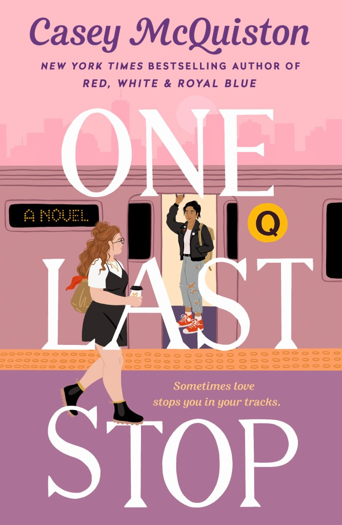 Digital cover of the book One Last STop. A white woman with a bigger body and red hair holds a cup of coffee outside of a train. The train is labeled Q. A medium skin-toned Chinese-American woman in torn jeans with a leather jacket and a backpack stands inside the train. The doors are open between them. Subtitle of the book is - Sometimes love stops you in your tracks.