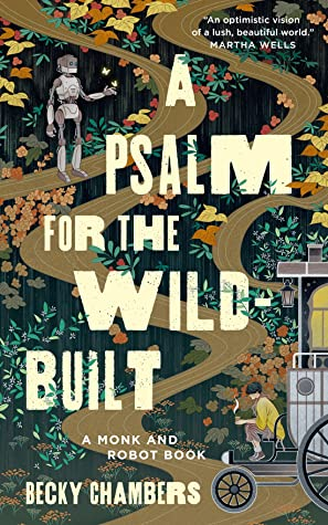 Image of a digital book cover. A path runs through a flowery nature with a 1950s style metal robot on one side and a monk sitting on the back stoop of a tiny house on the other. The title A Psalm for the Wild-Built runs across it.